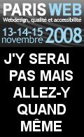 Paris-Web 2008, 13, 14 et 15 novembre : J'y serai pas mais allez-y quand même