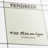 Sur votre calendrier, remplacez mise en ligne les vendredi à 19:00 par sodomie